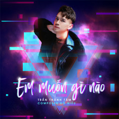 Em Muốn Gì Nào (Single)