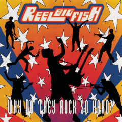 Why Do You Rock So Hard - Reel Big Fish