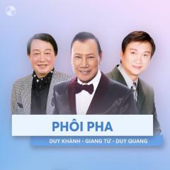 Phôi Pha - Duy Quang, Duy Khánh, Giang Tử