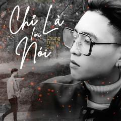 Chỉ Là Lời Nói (Single) - Chung Thanh Duy