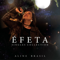 Éfeta (Singles Collection) [Ao Vivo] - Aline Brasil