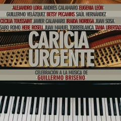 Caricia Urgente: Celebracíon a la Música de Guillermo Brisenõ