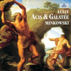 Lully: Acis et Galateé - Les Musiciens Du Louvre, Marc Minkowski