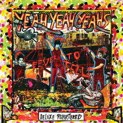 Fever To Tell (Deluxe Remastered) - Yeah Yeah Yeahs
