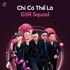Chỉ Có Thể Là G5R Squad - G5RSquad