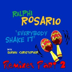 Everybody Shake It (feat. Shawn Christopher) [Pt. 2] [Remixes] (Pt. 2; Remixes) - Ralphi Rosario, Shawn Christopher