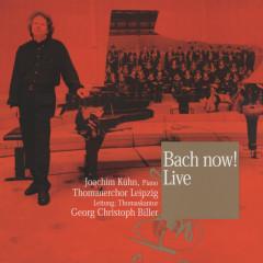 Bach Now! - Thomanerchor Leipzig, Georg Christoph Biller, Joachim Kühn