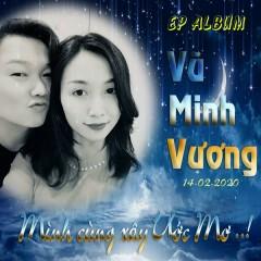 Mình Cùng Xây Ước Mơ (EP) - Vũ Minh Vương