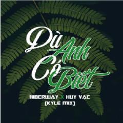 Dù Anh Có Biết (Kyle Mix) (Single) - Hiderway, Huy Vạc