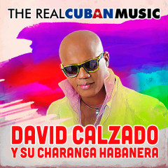 The Real Cuban Music (Remasterizado) - David Calzado y Su Charanga Habanera