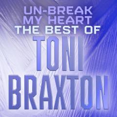 Un-Break My Heart: The Best of Toni Braxton - Toni Braxton