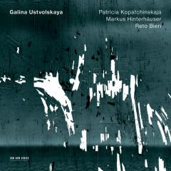 Galina Ustvolskaya - Patricia Kopatchinskaja, Markus Hinterhäuser, Reto Bieri