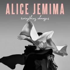 Everything Changes - Alice Jemima