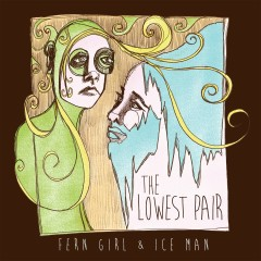 Fern Girl and Ice Man - The Lowest Pair
