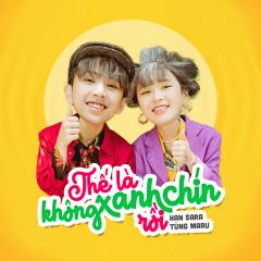 Thế Là Không Xanh Chín Rồi (Single) - Han Sara, Tùng Maru