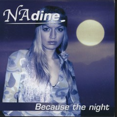 Because The Night - Nadine