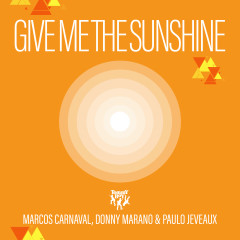 Give Me the Sunshine - Marcos Carnaval, Donny Marano, Paulo Jeveaux
