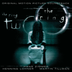 The Ring/The Ring 2 - Hans Zimmer, Henning Lohner, Martin Tillman, Various Artists
