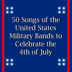 50 Songs of the United States Military Bands to Celebrate the 4th of July - Various Artists