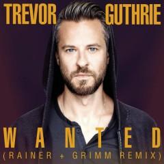 Wanted (Rainer + Grimm Remix) - Trevor Guthrie