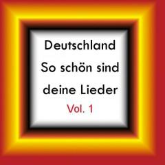 Deutschland - So schön sind deine Lieder, Vol. 1