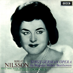 Birgit Nilsson sings German Opera - Arias by Wagner, Weber & Beethoven - Birgit Nilsson, Orchestra of the Royal Opera House, Covent Garden, Sir Edward Downes