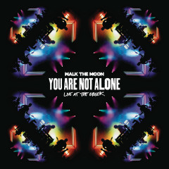 You Are Not Alone (Live At The Greek) - Walk The Moon