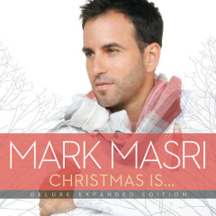 Christmas Is… (Deluxe Expanded Edition) - Mark Masri