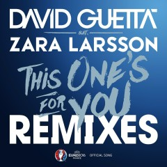 This One's for You (feat. Zara Larsson) [Remixes EP] (Official Song UEFA EURO 2016) (Remixes EP; Official Song UEFA EURO 2016) - David Guetta, Zara Larsson