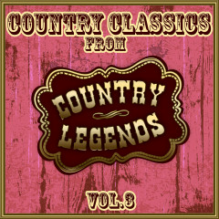 Country Classics from Country Legends, Vol. 3 - Various Artists