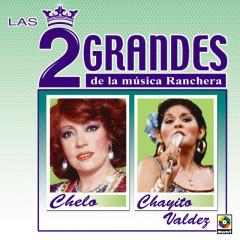 Las Dos Grandes De La Música Ranchera - Chelo, Chayito Valdez
