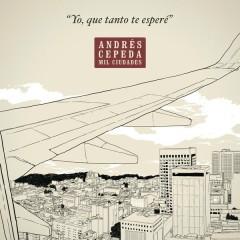 Yo Que Tanto Te Esperé - Andrés Cepeda