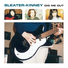 Dig Me Out (Remastered) - Sleater-Kinney