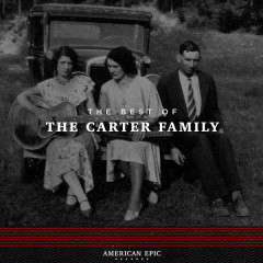 American Epic: The Best of The Carter Family - The Carter Family