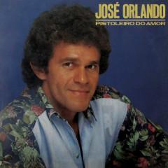 Pistoleiro do Amor - José Orlando
