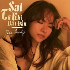 Sai Từ Khi Bắt Đầu (Single) - Thảo Wendy