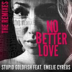 No Better Love (feat. Emelie Cyréus) [The Remixes] - Stupid Goldfish, Emelie Cyréus