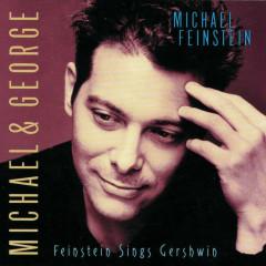 Michael & George: Feinstein Sings Gershwin - Michael Feinstein
