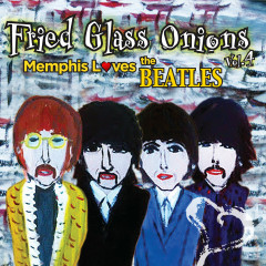 Fried Glass Onions Vol. 4: Memphis Loves the Beatles - Various Artists
