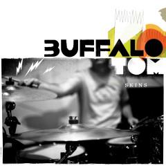 Skins - Buffalo Tom