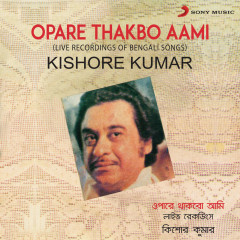 Opare Thakbo Aami (Live Recordings of Bengali Songs) - Kishore Kumar