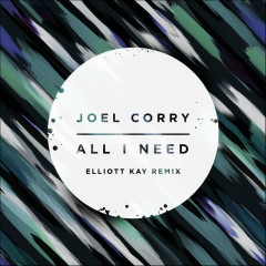 All I Need (Elliott Kay Remix) - Joel Corry