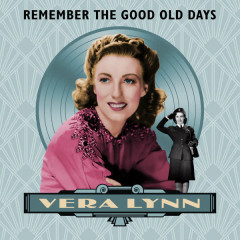 Remember The Good Old Days - Vera Lynn
