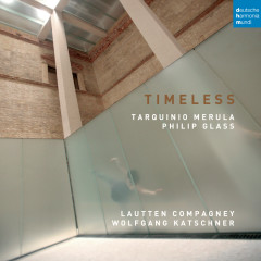 Timeless - Music by Merula and Glass - Lautten Compagney