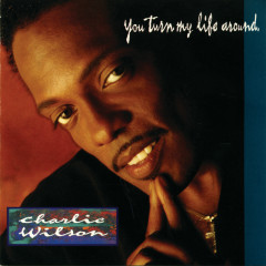You Turn My Life Around - Charlie Wilson