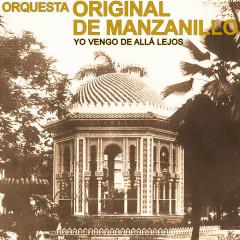 Yo Vengo de Allá Lejos (Remasterizado) - Orquesta Original de Manzanillo