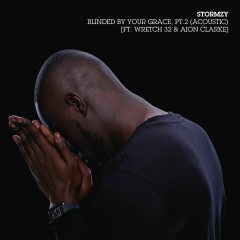 Blinded By Your Grace, Pt. 2 (Acoustic) [feat. Wretch 32 & Aion Clarke] - Stormzy, Wretch 32, Aion Clarke