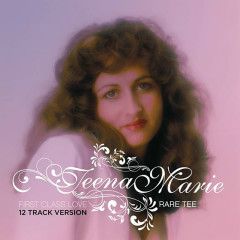 First Class Love: Rare Tee (12 Track Version) - Teena Marie