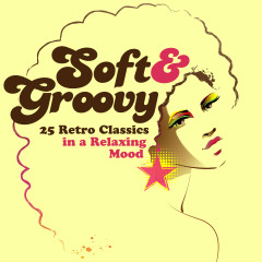 Soft & Groovy: 25 Retro Classics in a Relaxing Mood - Various Artists