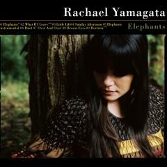 Elephants...Teeth Sinking Into Heart - Rachael Yamagata